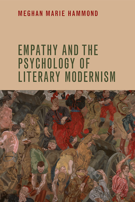 Empathy and the Psychology of Literary Modernism - Hammond, Meghan Marie