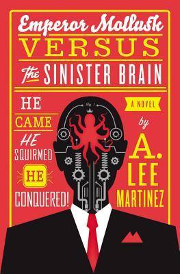 Emperor Mollusk Versus the Sinister Brain - Martinez, A Lee