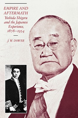 Empire and Aftermath: Yoshida Shigeru and the Japanese Experience, 1878-1954 - Dower, J W