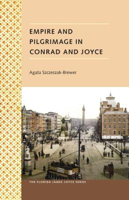Empire and Pilgrimage in Conrad and Joyce - Szczeszak-Brewer, Agata
