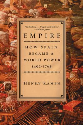 Empire: How Spain Became a World Power, 1492-1763 - Kamen, Henry Arthur Francis