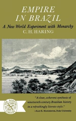Empire in Brazil: A New World Experiment with Monarchy - Haring, C H