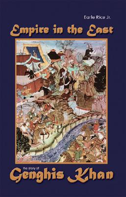 Empire in the East: The Story of Genghis Khan - Rice, Earle, Jr.