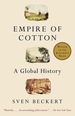 Empire of Cotton: A Global History - Beckert, Sven