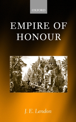 Empire of Honour: The Art of Government in the Roman World - Lendon, J E