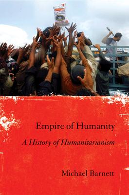 Empire of Humanity: A History of Humanitarianism - Barnett, Michael