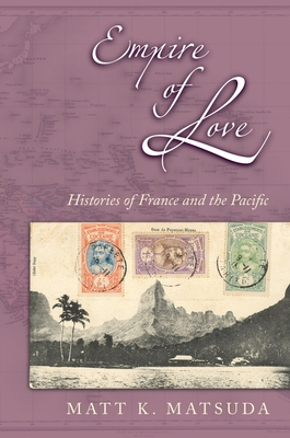 Empire of Love: Histories of France and the Pacific - Matsuda, Matt K