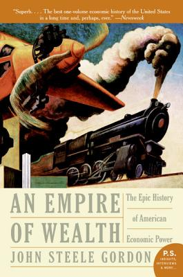 Empire of Wealth: The Epic History of American Economic Power - Gordon, John Steele