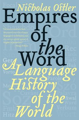 Empires of the Word: A Language History of the World - Ostler, Nicholas