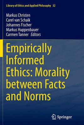 Empirically Informed Ethics: Morality Between Facts and Norms - Christen, Markus (Editor), and Van Schaik, Carel, Ph.D. (Editor), and Fischer, Johannes (Editor)