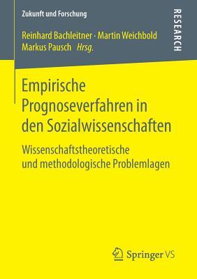 Empirische Prognoseverfahren in Den Sozialwissenschaften: Wissenschaftstheoretische Und Methodologische Problemlagen - Bachleitner, Reinhard (Editor), and Weichbold, Martin (Editor), and Pausch, Markus (Editor)