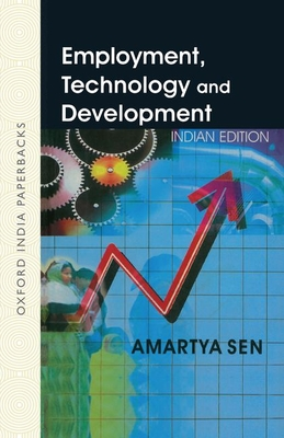 Employment, Technology and Development - Sen, Amartya K, Master, and Sen, Amartya, Master, and Emmerij, Louis (Foreword by)