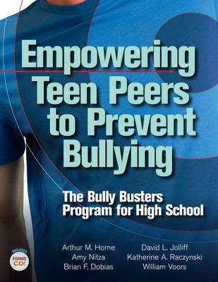 Empowering Teen Peers to Prevent Bullying: The Bully Busters Program for High School - Horne, Arthur M., and Nitza, Amy, and Dobias, Brian F.