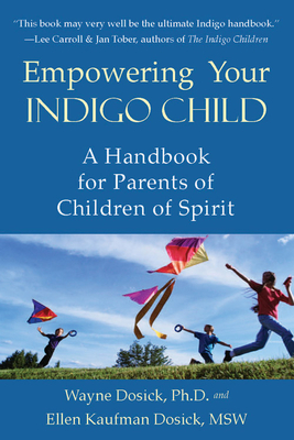 Empowering Your Indigo Child: A Handbook for Parents of Children of Spirit - Dosick, Wayne D