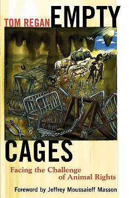 Empty Cages: Facing the Challenge of Animal Rights - Regan, Tom, and Masson, Jeffery Moussaieff (Foreword by)