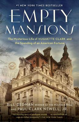 Empty Mansions: The Mysterious Life of Huguette Clark and the Spending of a Great American Fortune - Dedman, Bill, and Newell, Paul Clark, Jr.