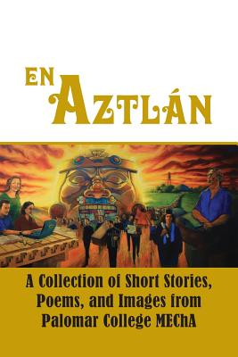 En Aztlan - Valdez, John, and Mendoza, Ricardo, and Gonzales-Kobl, Sherrie