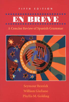 En Breve: A Concise Review of Spanish Grammar - Resnick, Seymour, and Giuliano, William, and Golding, Phyllis