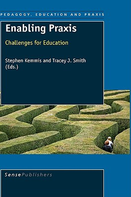 Enabling Praxis - Kemmis, Stephen (Editor), and Smith, Tracey J (Editor)