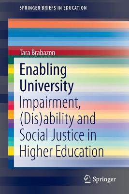 Enabling University: Impairment, (Dis)Ability and Social Justice in Higher Education - Brabazon, Tara