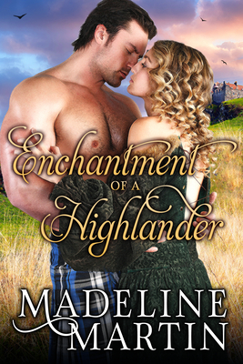 Enchantment of a Highlander - Martin, Madeline
