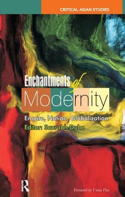 Enchantments of Modernity: Empire, Nation, Globalization - Dube, Saurabh (Editor)