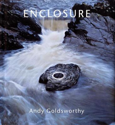 Enclosure - Goldsworthy, Andy, and Putnam, James (Introduction by)