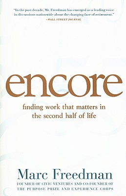 Encore: Finding Work That Matters in the Second Half of Life - Freedman, Marc