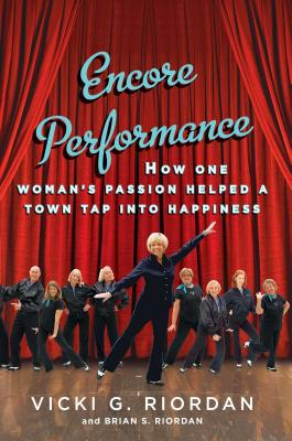 Encore Performance: How One Woman's Passion Helped a Town Tap Into Happiness - Riordan, Vicki G