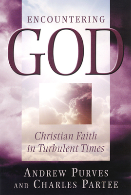 Encountering God: Christian Faith in the Turbulent Times - Purves, Andrew