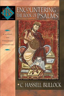Encountering the Book of Psalms: A Literary and Theological Introduction - Bullock, C Hassell