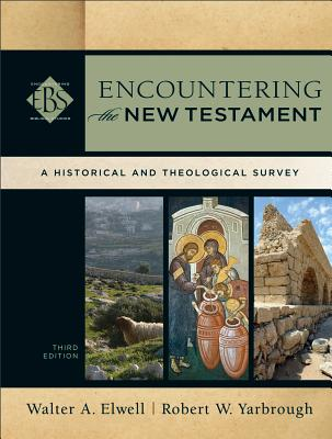 Encountering the New Testament: A Historical and Theological Survey - Elwell, Walter A, Ph.D., and Yarbrough, Robert W