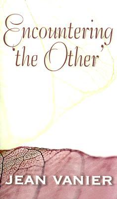 Encountering 'The Other' - Vanier, Jean