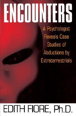 Encounters: A Psychologist Reveals Case Studies of Abductions by Extraterrestrials - Fiore, Edith, PhD