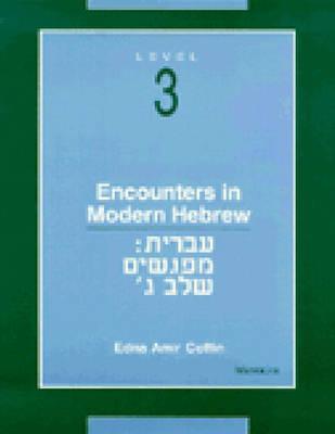 Encounters in Modern Hebrew: Level 3 - Coffin, Edna Amir