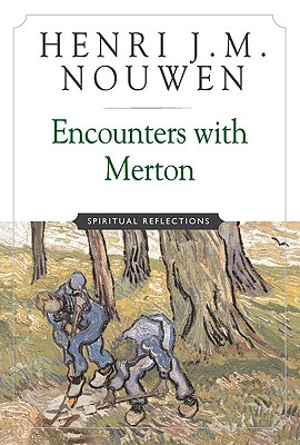 Encounters with Merton: Spiritual Reflection - Nouwen, Henri J M