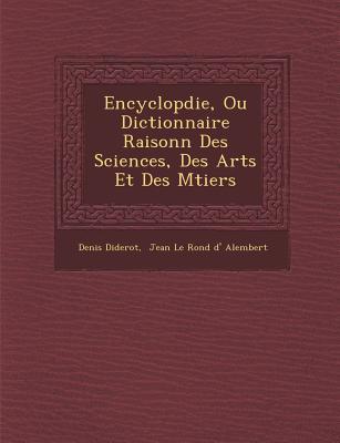 Encyclop Die, Ou Dictionnaire Raisonn Des Sciences, Des Arts Et Des M Tiers - Diderot, Denis