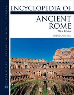 Encyclopedia of Ancient Rome, Third Edition - Matthew Bunson, and Bunson, Matthew