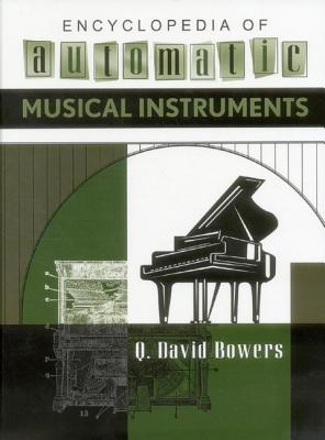 Encyclopedia of Automatic Musical Instruments - Bowers, Q David