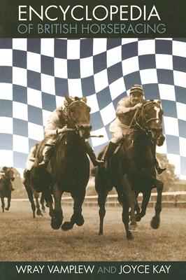 Encyclopedia of British Horseracing - Vamplew, Wray, and Kay, Joyce