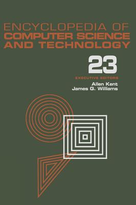 Encyclopedia of Computer Science and Technology: Volume 23 - Supplement 8: Approximation: Optimization, and Computing to Visual Thinking - Kent, Allen (Editor)