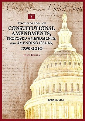 Encyclopedia of Constitutional Amendments, Proposed Amendments, and Amending Issues, 1789-2010 - Vile, John R