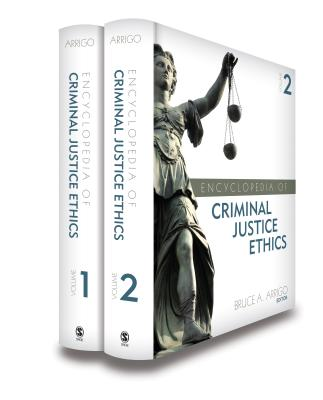 Encyclopedia of Criminal Justice Ethics - Arrigo, Bruce A (Editor)