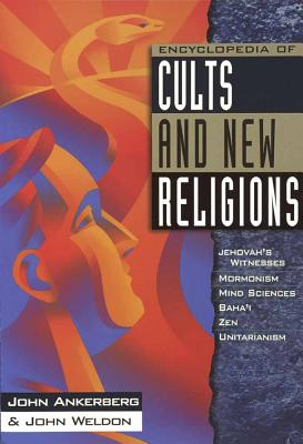 Encyclopedia of Cults and New Religions: Jehovah's Witnesses, Mormonism, Mind Sciences, Baha'i, Zen, Unitarianism - Ankerberg, John, Dr., and Weldon, John