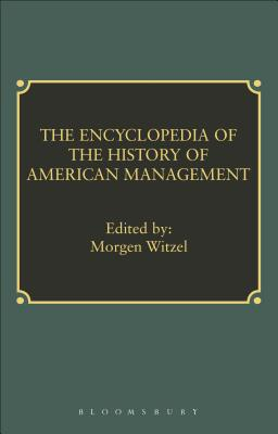 Encyclopedia of History of American Management - Witzel, Morgen (Editor), and Wren, Daniel A (Introduction by)