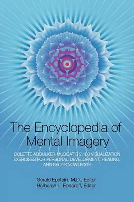 Encyclopedia of Mental Imagery: Colette Aboulker-Muscat's 2,100 Visualization Exercises for Personal Development, Healing, and Self-Knowledge - Epstein, Gerald (Editor), and Fedoroff, Barbarah L (Editor), and Winterson, Finn (Designer)