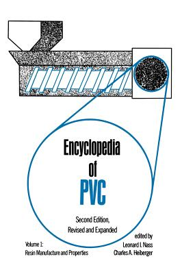 Encyclopedia of PVC, Second Edition: Resin Manufacture and Properties - Volume 1 of 4 (Print) - Heiberger, Charles