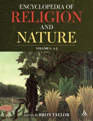Encyclopedia of Religion and Nature - Kaplan, Jeffrey (Editor), and Taylor, Bron (Editor)