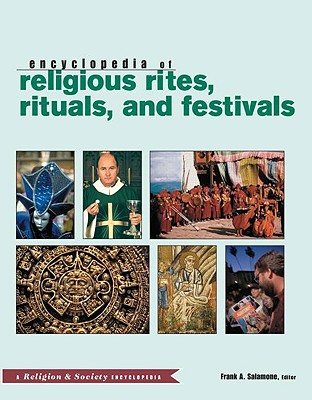 Encyclopedia of Religious Rites, Rituals, and Festivals - Salamone, Frank A. (Editor)