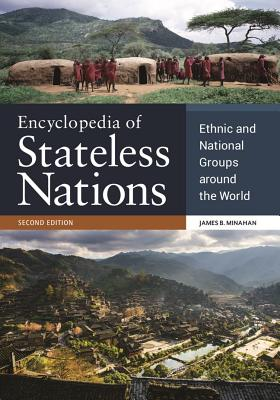 Encyclopedia of Stateless Nations: Ethnic and National Groups around the World, 2nd Edition - Minahan, James B.